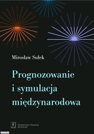 Okładka książki/ebooka Prognozowanie i symulacja międzynarodowa