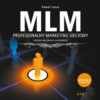 Okładka książki MLM. Profesjonalny marketing sieciowy - sposób na sukces w biznesie. Wydanie II rozszerzone