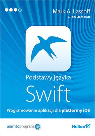 Okładka książki/ebooka Podstawy języka Swift. Programowanie aplikacji dla platformy iOS