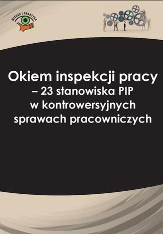 Okładka książki/ebooka Okiem inspekcji pracy. 23 stanowiska PIP w kontrowersyjnych sprawach pracowniczych
