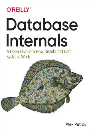 Okładka książki/ebooka Database Internals. A Deep Dive into How Distributed Data Systems Work