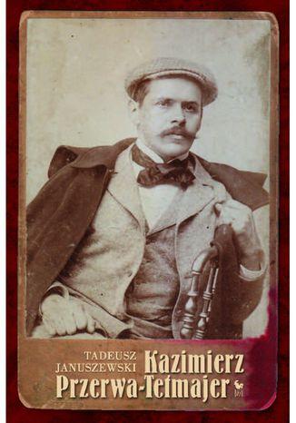 Okładka książki/ebooka Kazimierz Przerwa-Tetmajer. Biografia