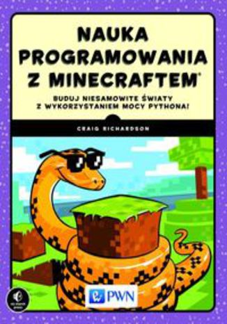 Okładka książki Nauka programowania z Minecraftem. Buduj niesamowite światy z wykorzystaniem mocy Pythona!
