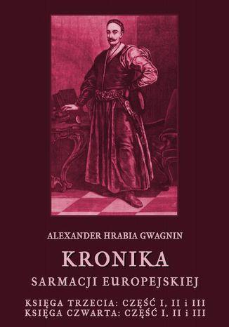 Okładka książki/ebooka Kronika Sarmacji Europejskiej. Księga Trzecia. Część I, II i III. Księga Czwarta. Część I, II i III