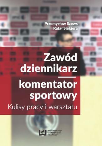 Okładka książki/ebooka Zawód dziennikarz/komentator sportowy. Kulisy pracy i warsztatu