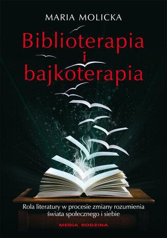 Okładka książki/ebooka Biblioterapia i bajkoterapia. Rola literatury w procesie zmiany rozumienia świata społecznego i siebie
