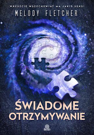 Okładka książki/ebooka Świadome otrzymywanie. Wreszcie wszechświat ma jakiś sens!