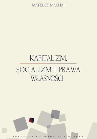 Okładka książki/ebooka Kapitalizm, socjalizm i prawa własności