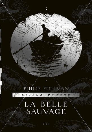 Okładka książki/ebooka La Belle Sauvage. Cykl Księga Prochu. Tom 1