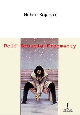 Okładka książki/ebooka Rolf Brougle-- Fragmenty