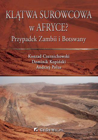 Okładka książki/ebooka Klątwa surowcowa w Afryce? Przypadek Zambii i Botswany