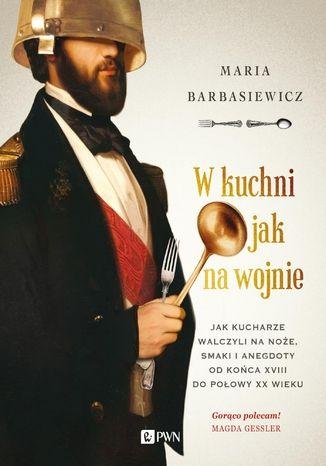 Okładka książki/ebooka W kuchni jak na wojnie. Jak kucharze walczyli na noże, smaki i anegdoty od końca XVIII do połowy XX wieku