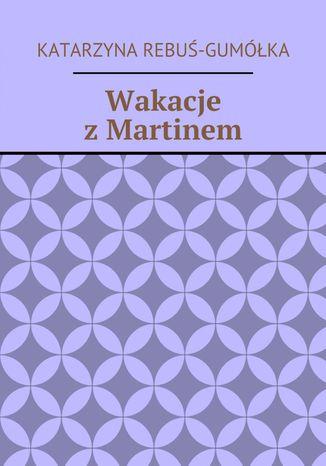 Okładka książki/ebooka Wakacje z Martinem