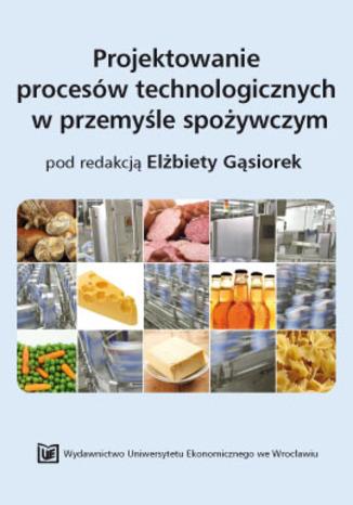 Okładka książki/ebooka Projektowanie procesów technologicznych w przemyśle spożywczym