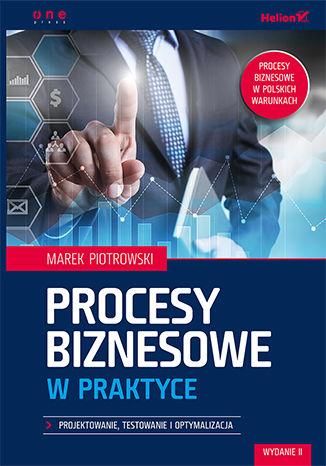 Okładka książki/ebooka Procesy biznesowe w praktyce. Projektowanie, testowanie i optymalizacja. Wydanie II