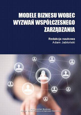 Okładka książki/ebooka Modele biznesu wobec wyzwań współczesnego zarządzania