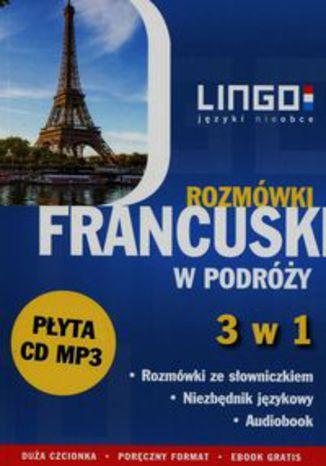 Okładka książki/ebooka Francuski w podróży Rozmówki 3 w 1 + CD