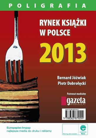 Okładka książki/ebooka Rynek książki w Polsce 2013. Poligrafia