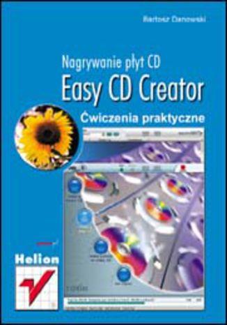Okładka książki/ebooka Easy CD Creator. Nagrywanie płyt CD. Ćwiczenia praktyczne