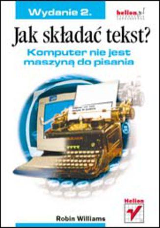 Okładka książki/ebooka Jak składać tekst? Komputer nie jest maszyną do pisania. Wydanie 2