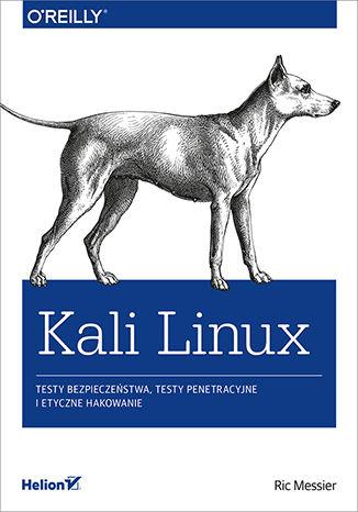 Okładka książki/ebooka Kali Linux. Testy bezpieczeństwa, testy penetracyjne i etyczne hakowanie