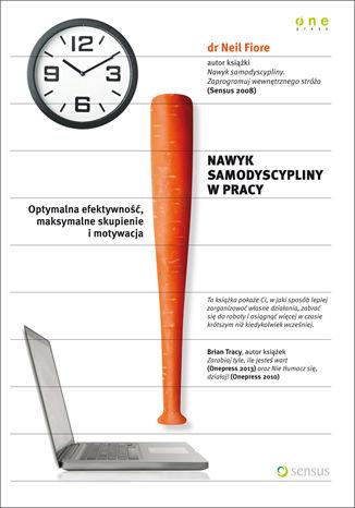 Okładka książki/ebooka Nawyk samodyscypliny w pracy. Optymalna efektywność, maksymalne skupienie i motywacja