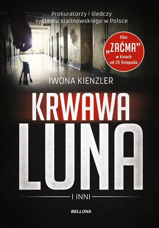 Okładka książki/ebooka Krwawa Luna i inni. Prokuratorzy i śledczy systemu stalinowskiego w Polsce