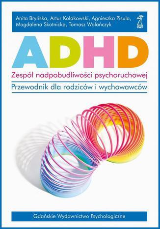 Okładka książki/ebooka ADHD. Zespół nadpobudliwości psychoruchowej. Przewodnik dla rodziców i wychowawców