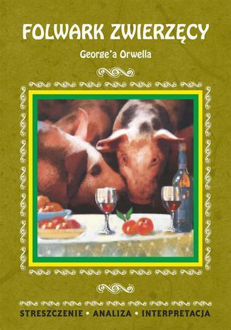 Okładka książki/ebooka Folwark zwierzęcy George'a Orwella. Streszczenie, analiza, interpretacja