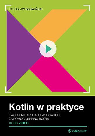 Okładka książki/ebooka Kotlin w praktyce. Kurs video. Tworzenie aplikacji webowych za pomocą Spring Boota