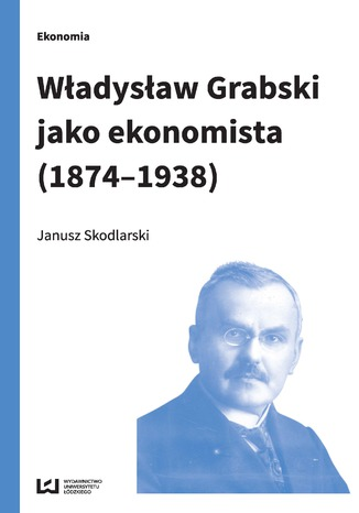 Okładka książki/ebooka Władysław Grabski jako ekonomista (1874-1938)