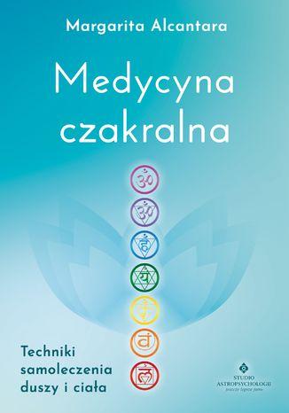 Okładka książki/ebooka Medycyna czakralna. Techniki samoleczenia duszy i ciała
