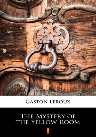 Okładka książki/ebooka The Mystery of the Yellow Room