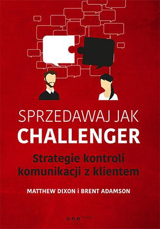 Okładka książki/ebooka Sprzedawaj jak Challenger. Strategie kontroli komunikacji z klientem