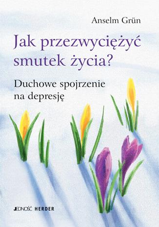 Okładka książki/ebooka Jak przezwyciężyć smutek życia? Duchowe spojrzenie na depresję
