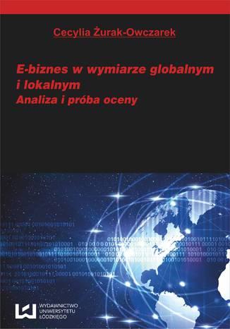 Okładka książki/ebooka E-biznes w wymiarze globalnym i lokalnym. Analiza i próba oceny