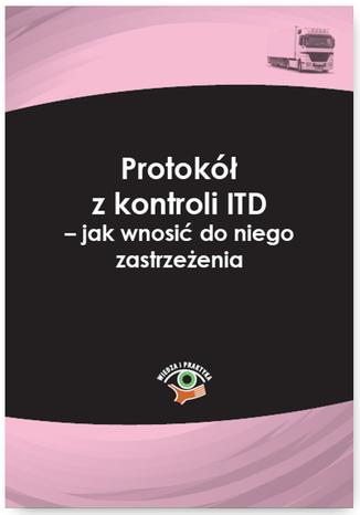 Okładka książki/ebooka Protokół z kontroli ITD - jak wnosić do niego zastrzeżenia