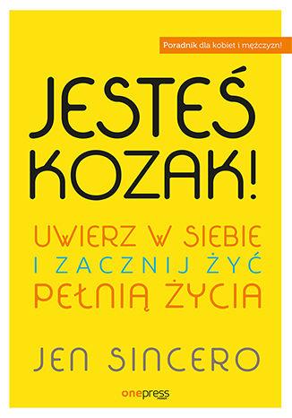 Okładka książki/ebooka Jesteś kozak! Uwierz w siebie i zacznij żyć pełnią życia