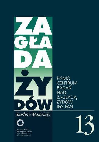 Okładka książki/ebooka Zagłada Żydów. Studia i Materiały nr 13 R. 2017