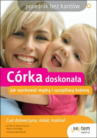 Okładka książki/ebooka Córka doskonała. Jak wychować mądrą i szczęśliwą kobietę. Poradnik bez kantów