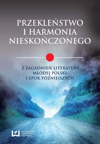 Okładka książki/ebooka Przekleństwo i harmonia nieskończonego. Z zagadnień literatury Młodej Polski i epok późniejszych