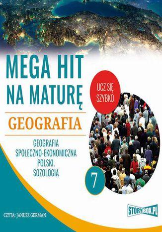 Okładka książki/ebooka Mega hit na maturę. Geografia 7. Geografia społeczno-ekonomiczna Polski. Sozologia