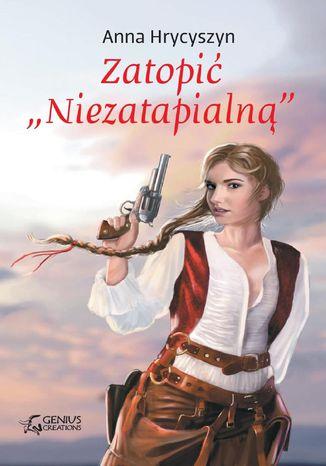 """Okładka książki/ebooka Zatopić """"Niezatapialną"""