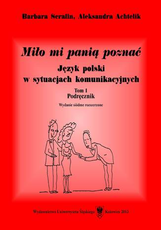 Okładka książki/ebooka Miło mi panią poznać. Język polski w sytuacjach komunikacyjnych. T. 1: Podręcznik. T. 2: Tłumaczenia dialogów i klucz do ćwiczeń. Wyd. 7. rozszerz. (2 wolumeny)