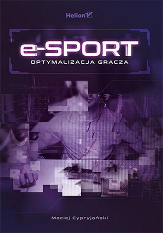 Okładka książki/ebooka E-sport. Optymalizacja gracza
