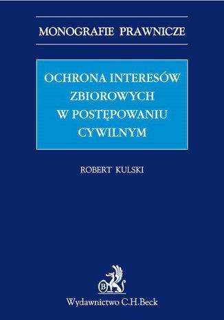 Okładka książki/ebooka Ochrona interesów zbiorowych w postępowaniu cywilnym