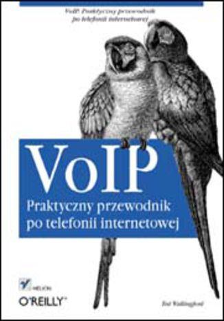 Okładka książki/ebooka VoIP. Praktyczny przewodnik po telefonii internetowej