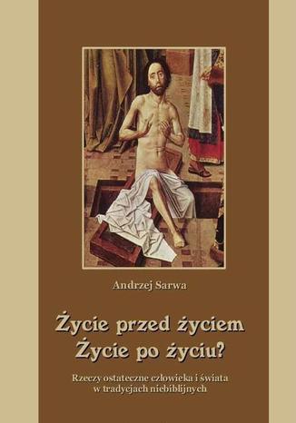 Okładka książki/ebooka Życie przed życiem życie po życiu. Zaświaty w tradycjach niebiblijnych