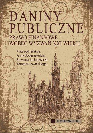 Okładka książki/ebooka Daniny publiczne. Prawo finansowe wobec wyzwań XXI wieku