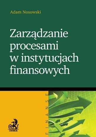 Okładka książki/ebooka Zarządzanie procesami w instytucjach finansowych